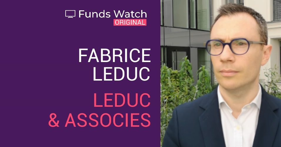 Funds Watch ORIGINAL | Fabrice Leduc du cabinet de gestion Leduc & associés